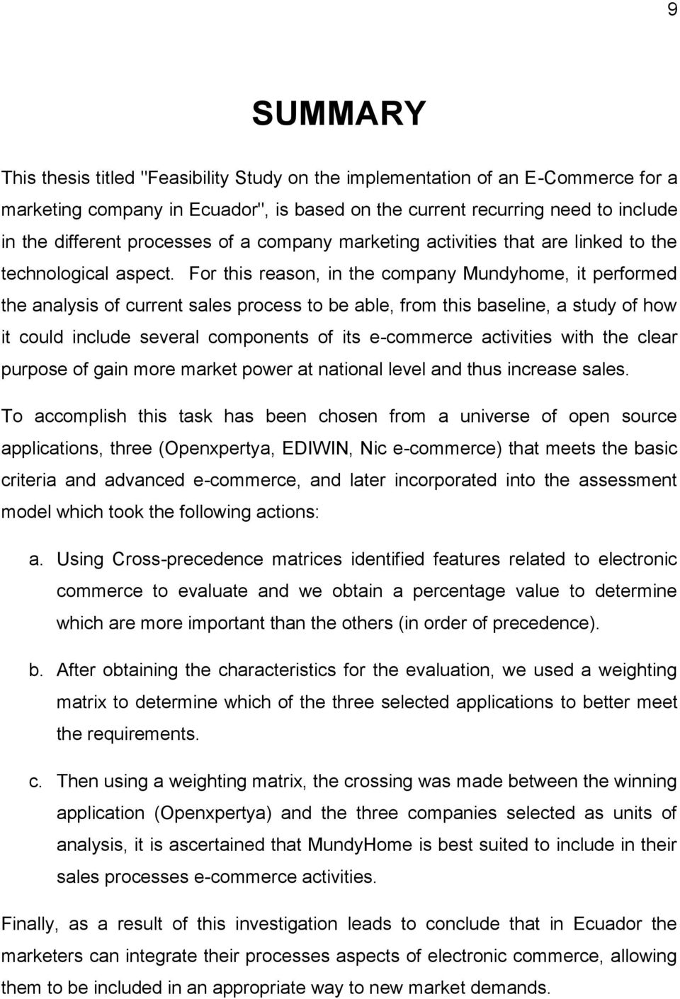 For this reason, in the company Mundyhome, it performed the analysis of current sales process to be able, from this baseline, a study of how it could include several components of its e-commerce