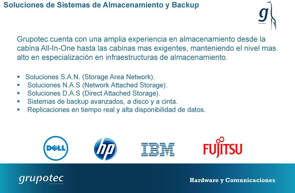 almacenamiento. Soluciones S.A.N. (Storage Area Network). Soluciones N.A.S (Network Attached Storage). Soluciones D.A.S (Direct Attached Storage).