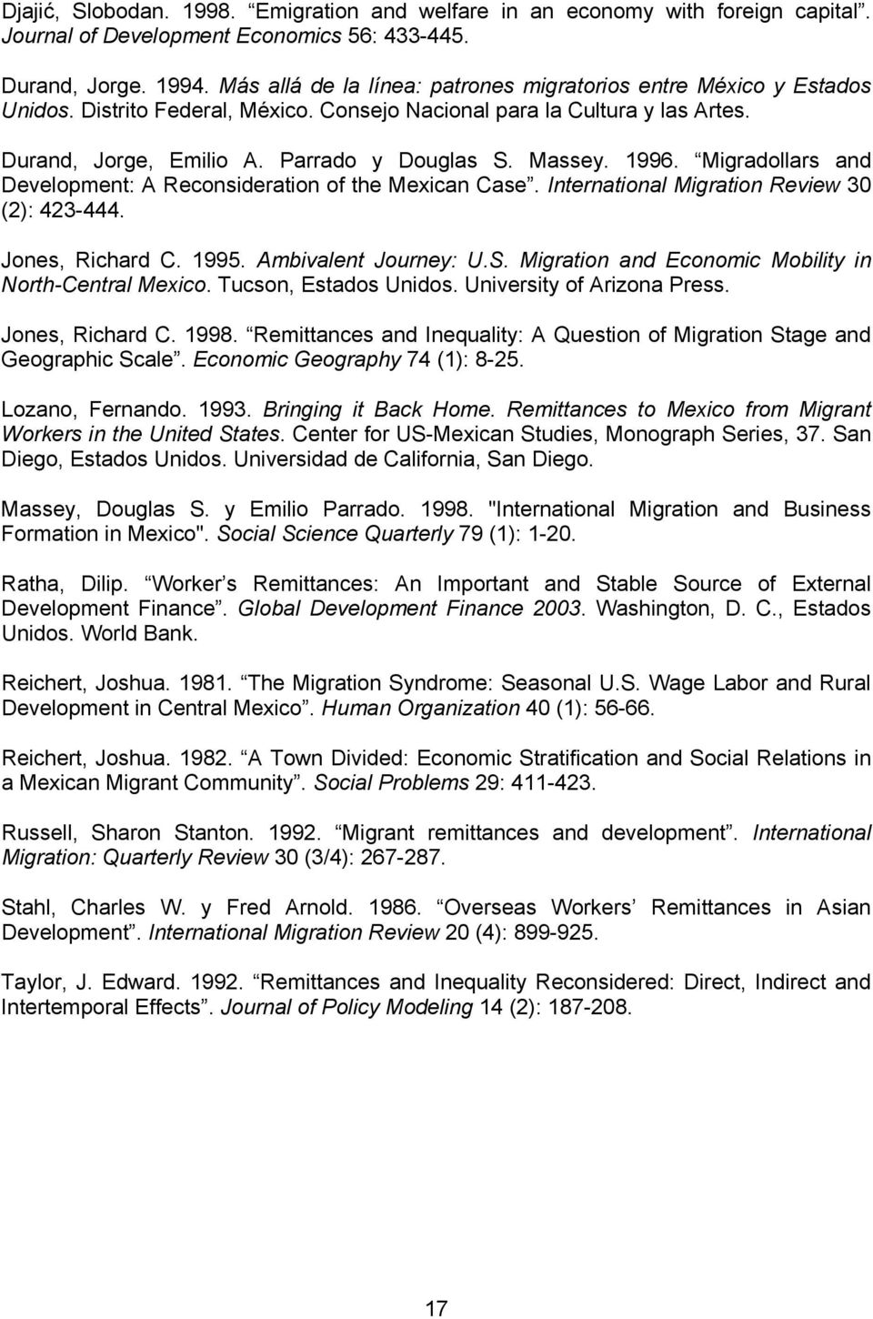 1996. Migradollars and Development: A Reconsideration of the Mexican Case. International Migration Review 30 (2): 423-444. Jones, Richard C. 1995. Ambivalent Journey: U.S.