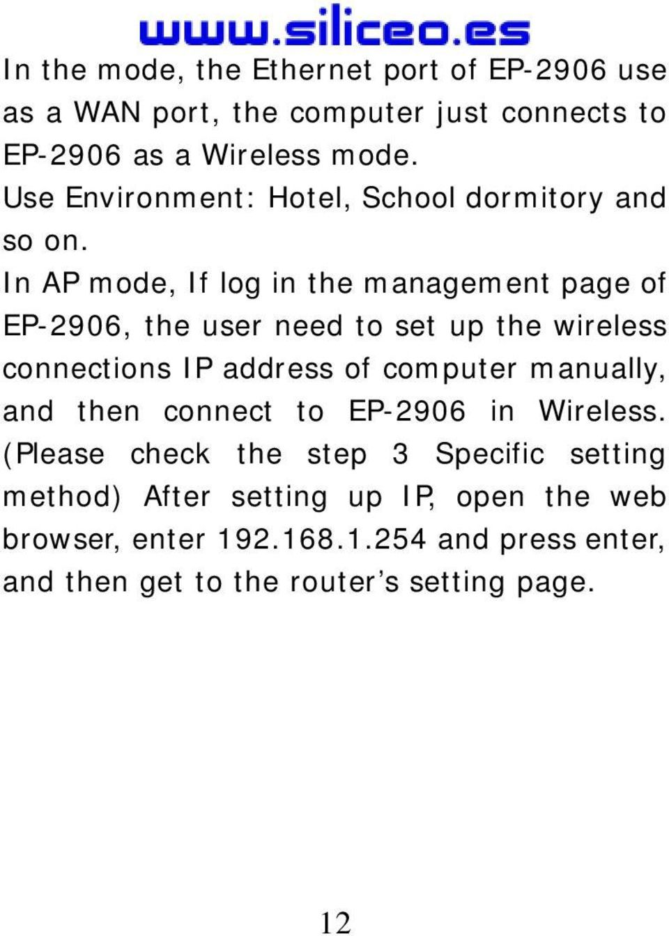 In AP mode, If log in the management page of EP-2906, the user need to set up the wireless connections IP address of computer
