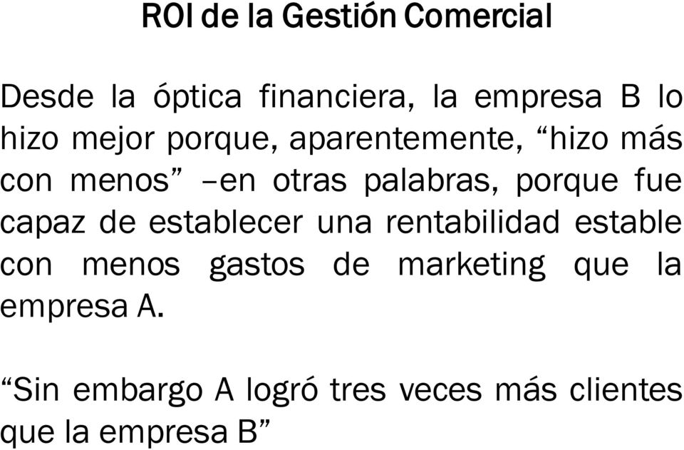 de establecer una rentabilidad estable con menos gastos de marketing