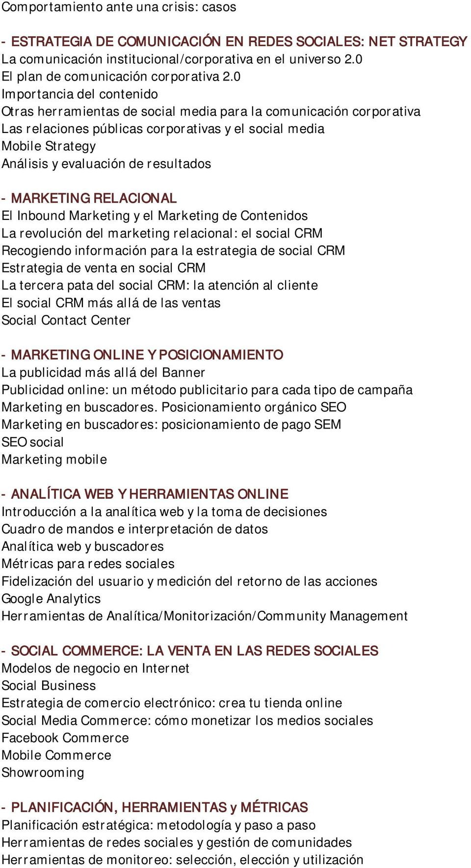 resultados - MARKETING RELACIONAL El Inbound Marketing y el Marketing de Contenidos La revolución del marketing relacional: el social CRM Recogiendo información para la estrategia de social CRM