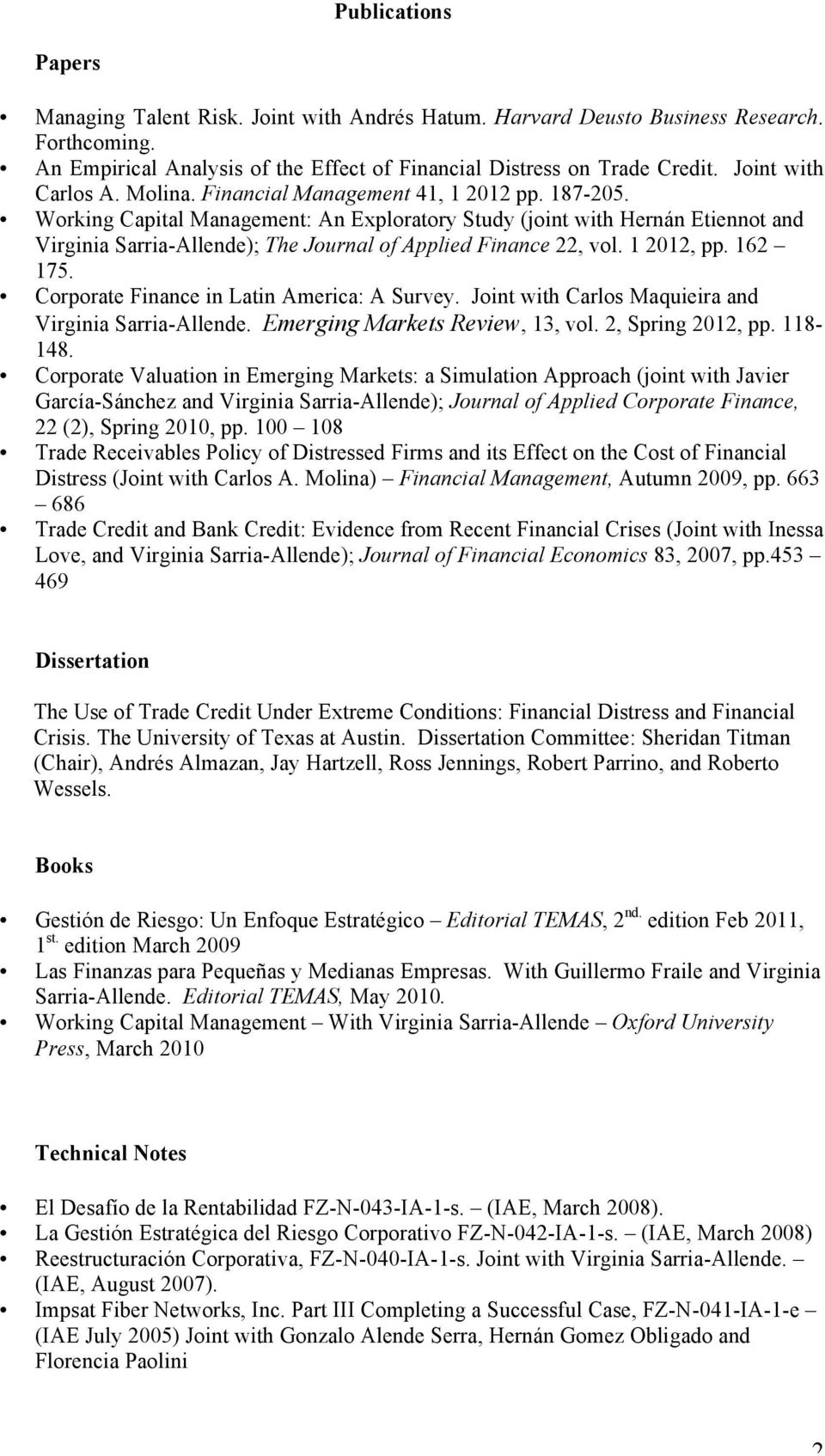 Working Capital Management: An Exploratory Study (joint with Hernán Etiennot and Virginia Sarria-Allende); The Journal of Applied Finance 22, vol. 1 2012, pp. 162 175.