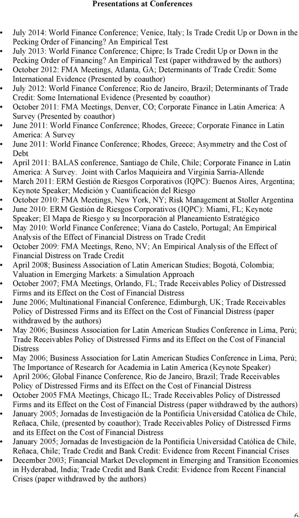 An Empirical Test (paper withdrawed by the authors) October 2012: FMA Meetings, Atlanta, GA; Determinants of Trade Credit: Some International Evidence (Presented by coauthor) July 2012: World Finance