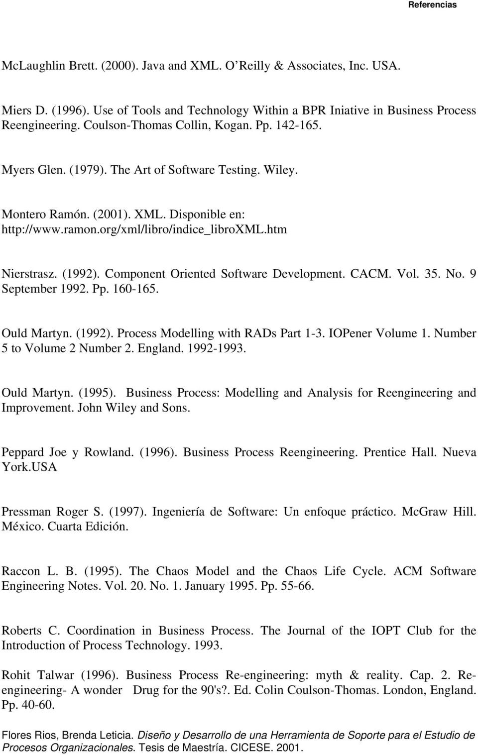 htm Nierstrasz. (1992). Component Oriented Software Development. CACM. Vol. 35. No. 9 September 1992. Pp. 160-165. Ould Martyn. (1992). Process Modelling with RADs Part 1-3. IOPener Volume 1.