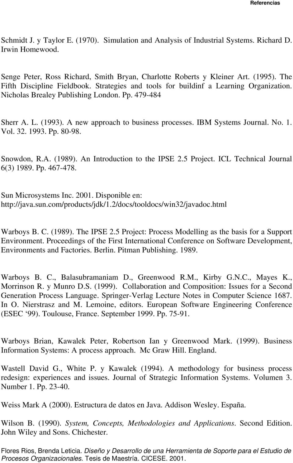 IBM Systems Journal. No. 1. Vol. 32. 1993. Pp. 80-98. Snowdon, R.A. (1989). An Introduction to the IPSE 2.5 Project. ICL Technical Journal 6(3) 1989. Pp. 467-478. Sun Microsystems Inc. 2001.