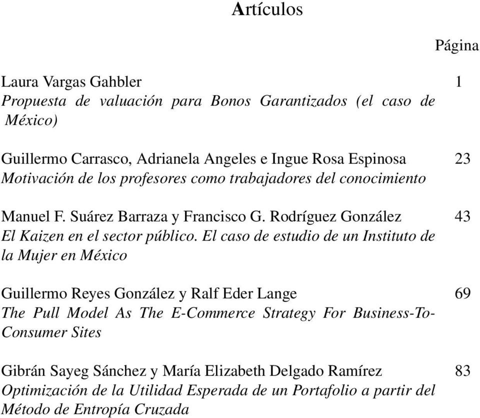 El caso de estudio de un Instituto de la Mujer en México Guillermo Reyes González y Ralf Eder Lange The Pull Model As The E-Commerce Strategy For Business-To-
