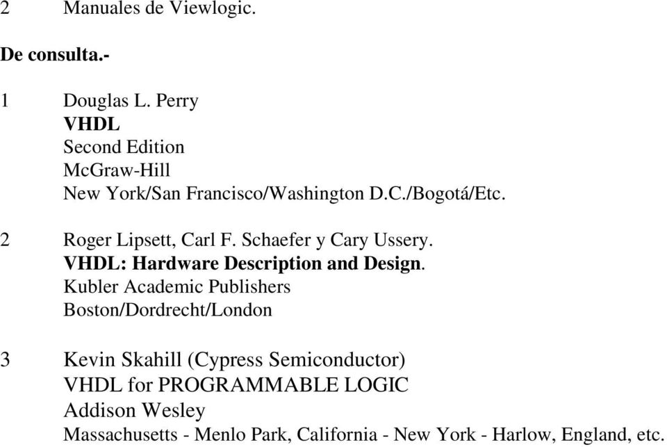 2 Roger Lipsett, Carl F. Schaefer y Cary Ussery. VHDL: Hardware Description and Design.