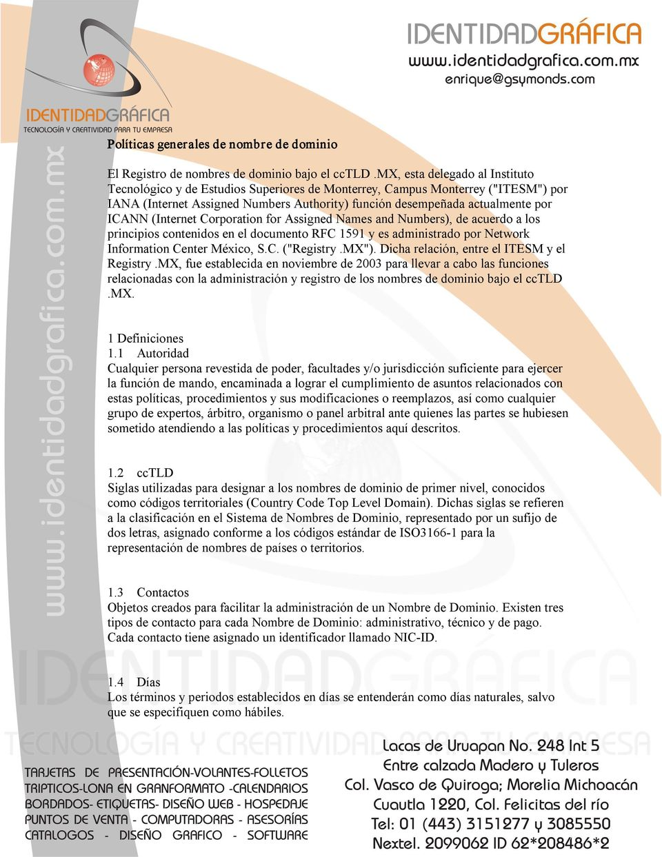 "(Internet Corporation for Assigned Names and Numbers), de acuerdo a los principios contenidos en el documento RFC 1591 y es administrado por Network Information Center México, S.C. (""Registry.MX"")."