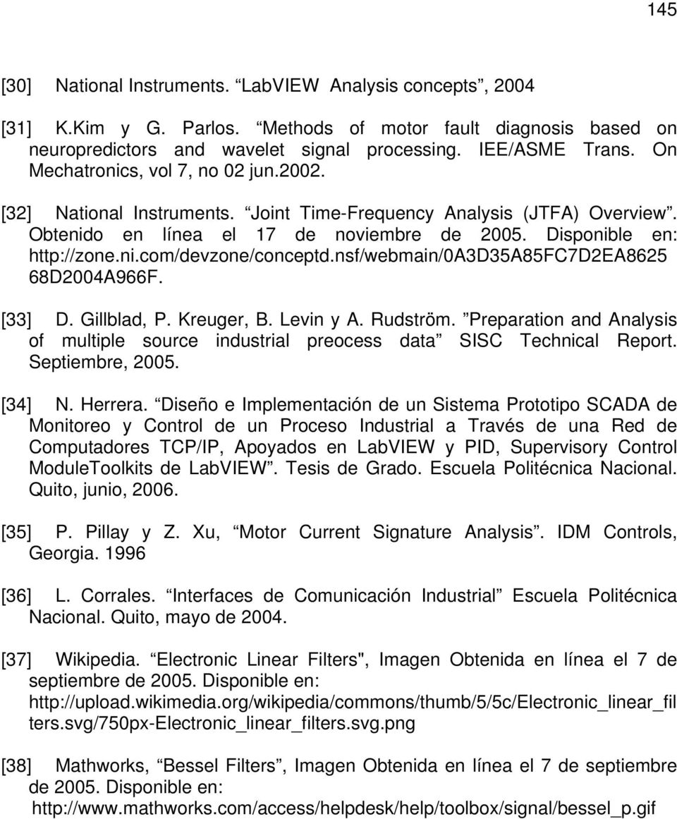 nsf/webmain/0a3d35a85fc7d2ea8625 68D2004A966F. [33] D. Gillblad, P. Kreuger, B. Levin y A. Rudström. Preparation and Analysis of multiple source industrial preocess data SISC Technical Report.