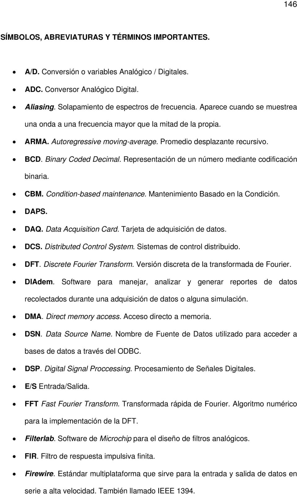 Representación de un número mediante codificación binaria. CBM. Condition-based maintenance. Mantenimiento Basado en la Condición. DAPS. DAQ. Data Acquisition Card. Tarjeta de adquisición de datos.