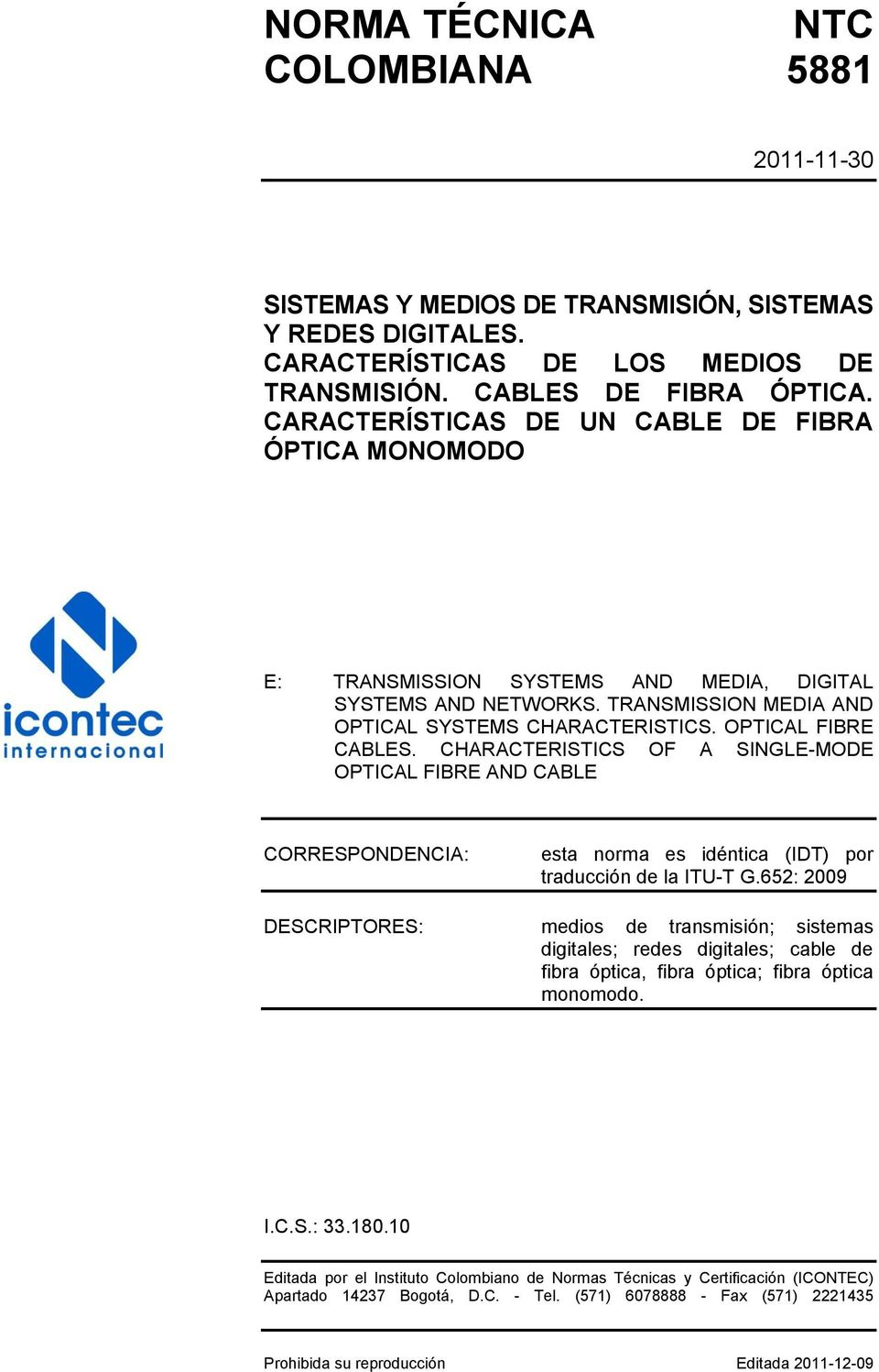 CHARACTERISTICS OF A SINGLE-MODE OPTICAL FIBRE AND CABLE CORRESPONDENCIA: esta norma es idéntica (IDT) por traducción de la ITU-T G.