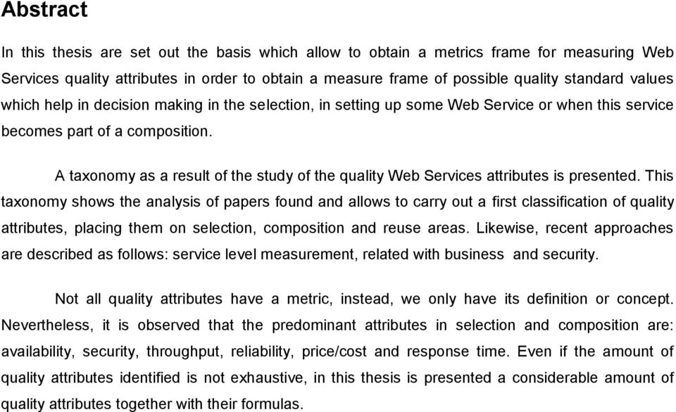 A taxonomy as a result of the study of the quality Web Services attributes is presented.
