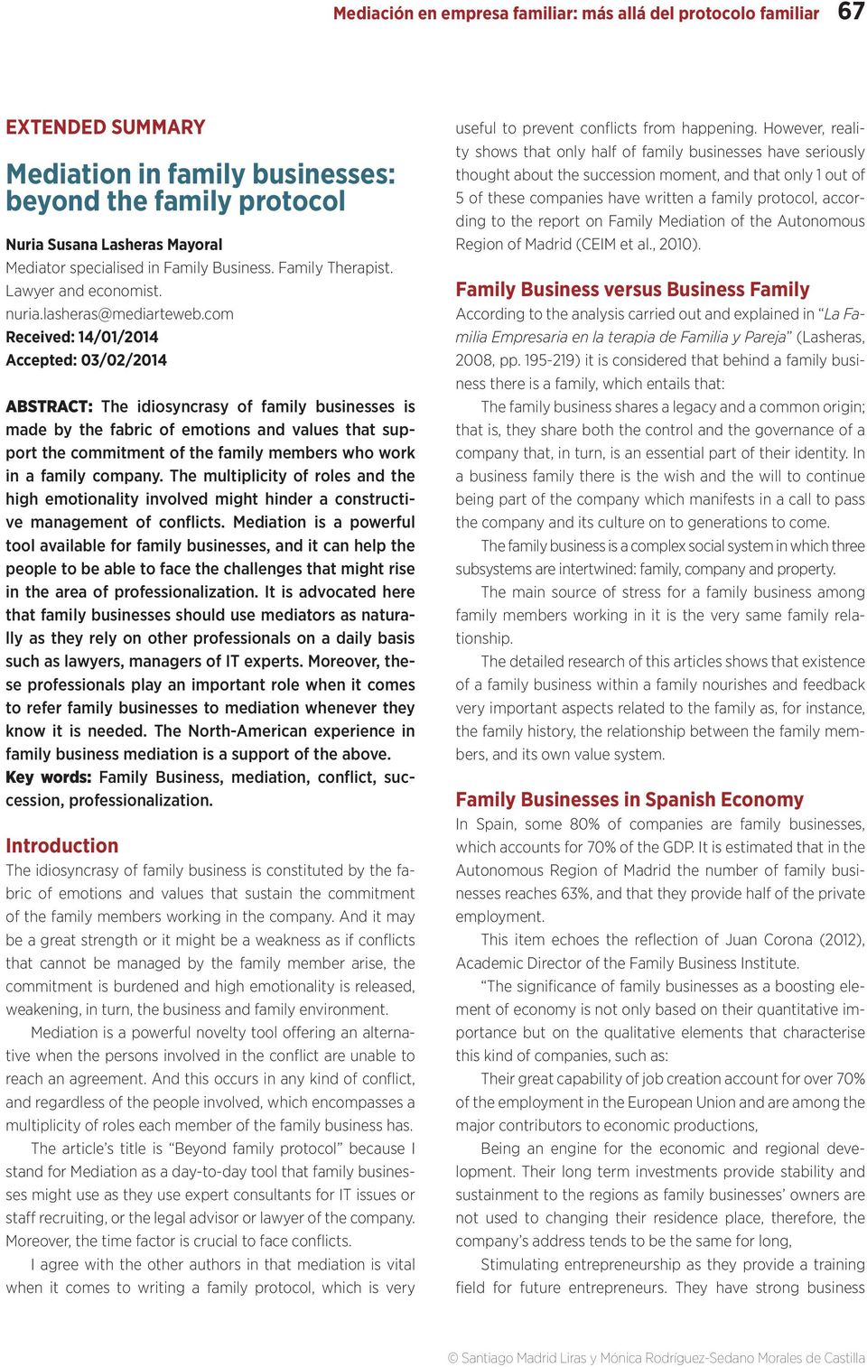 com Received: 14/01/2014 Accepted: 03/02/2014 ABSTRACT: The idiosyncrasy of family businesses is made by the fabric of emotions and values that support the commitment of the family members who work