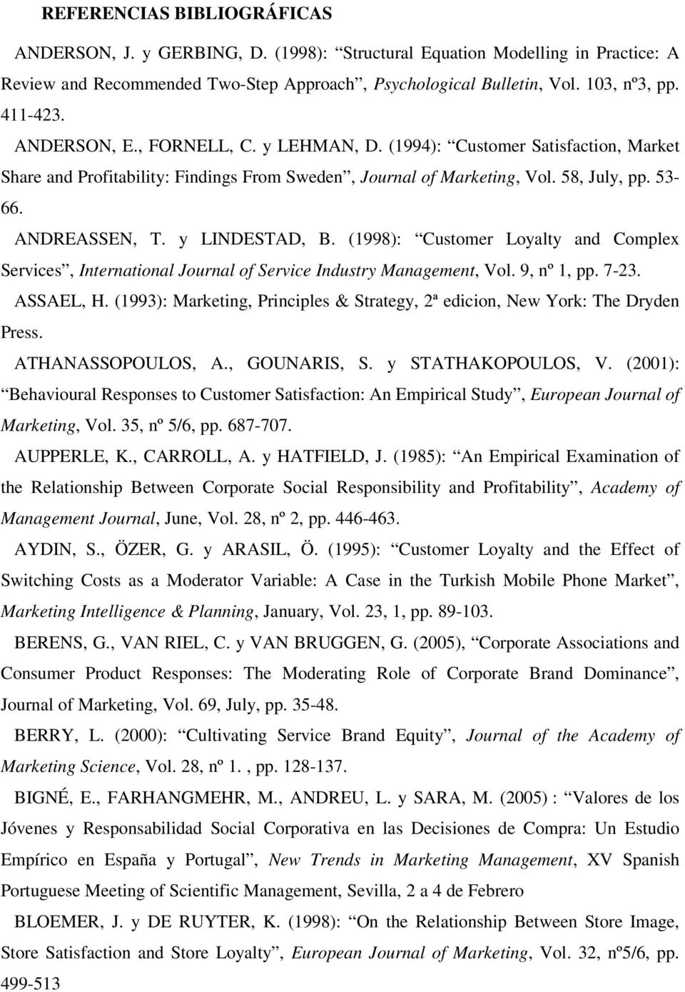 y LINDESTAD, B. (1998): Customer Loyalty and Complex Services, International Journal of Service Industry Management, Vol. 9, nº 1, pp. 7-23. ASSAEL, H.