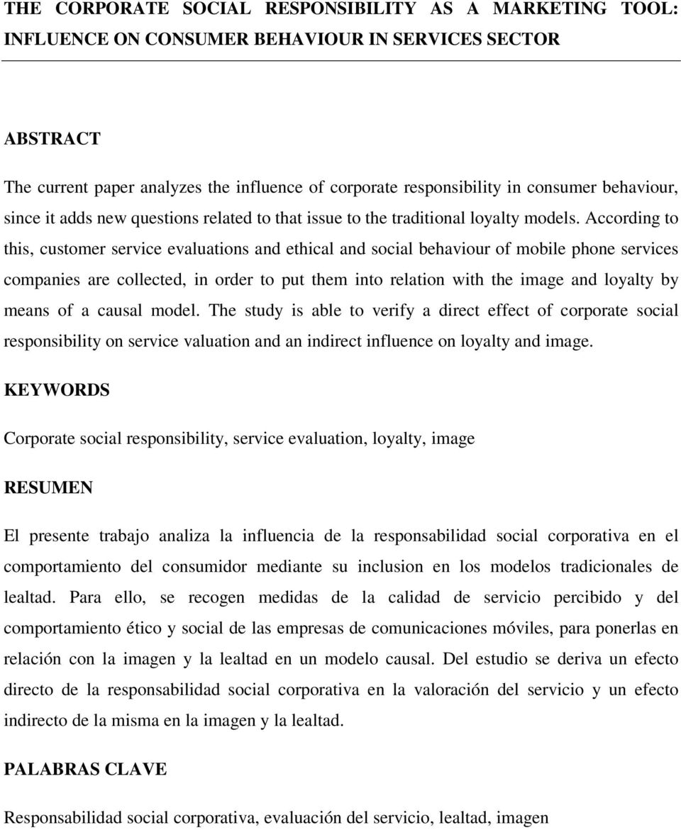 According to this, customer service evaluations and ethical and social behaviour of mobile phone services companies are collected, in order to put them into relation with the image and loyalty by