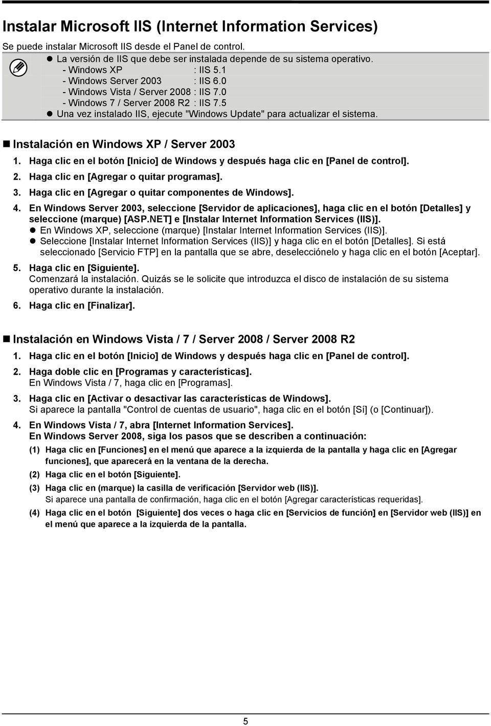 "5 Una vez instalado IIS, ejecute ""Windows Update"" para actualizar el sistema. Instalación en Windows XP / Server 2003 1."