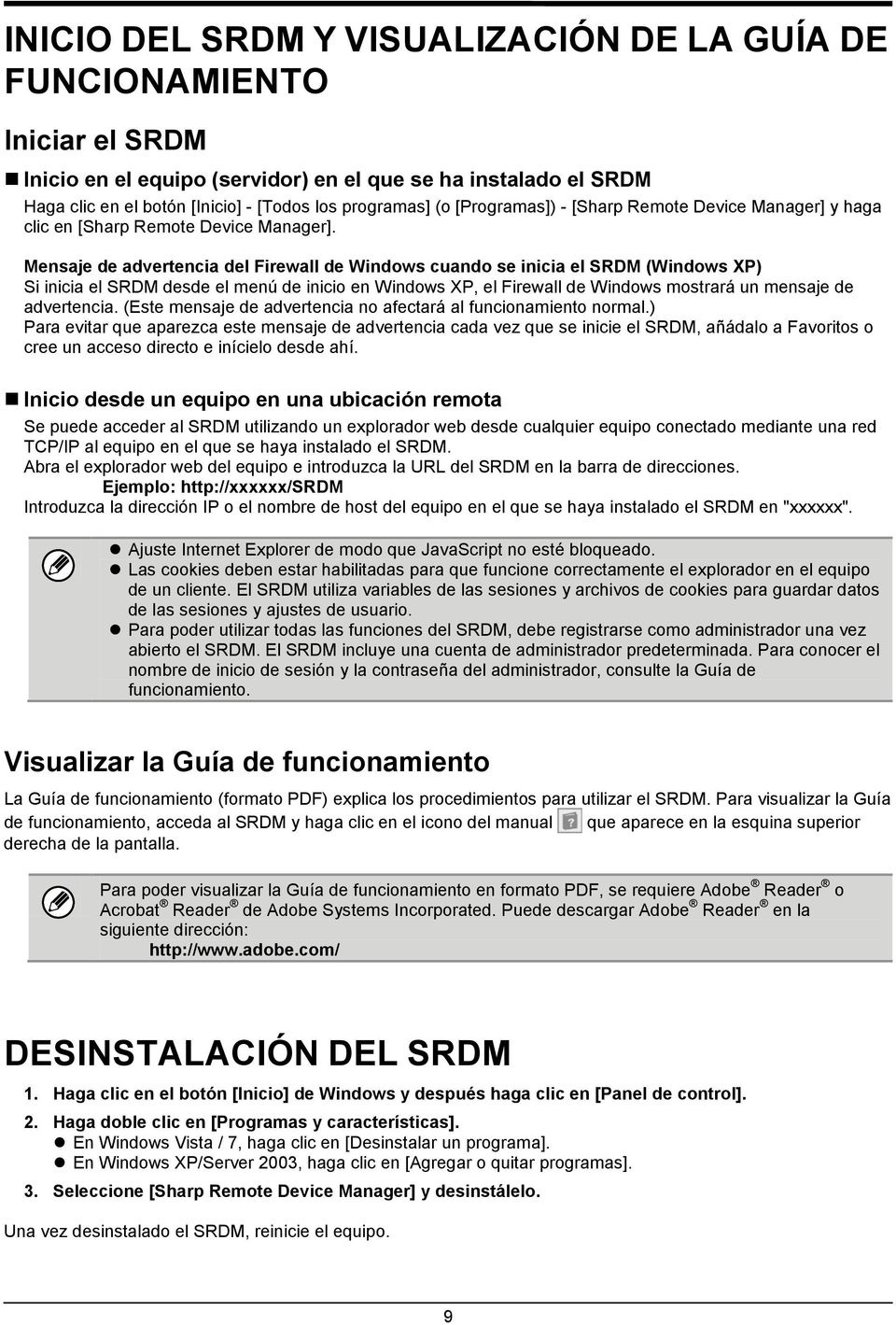 Mensaje de advertencia del Firewall de Windows cuando se inicia el SRDM (Windows XP) Si inicia el SRDM desde el menú de inicio en Windows XP, el Firewall de Windows mostrará un mensaje de advertencia.