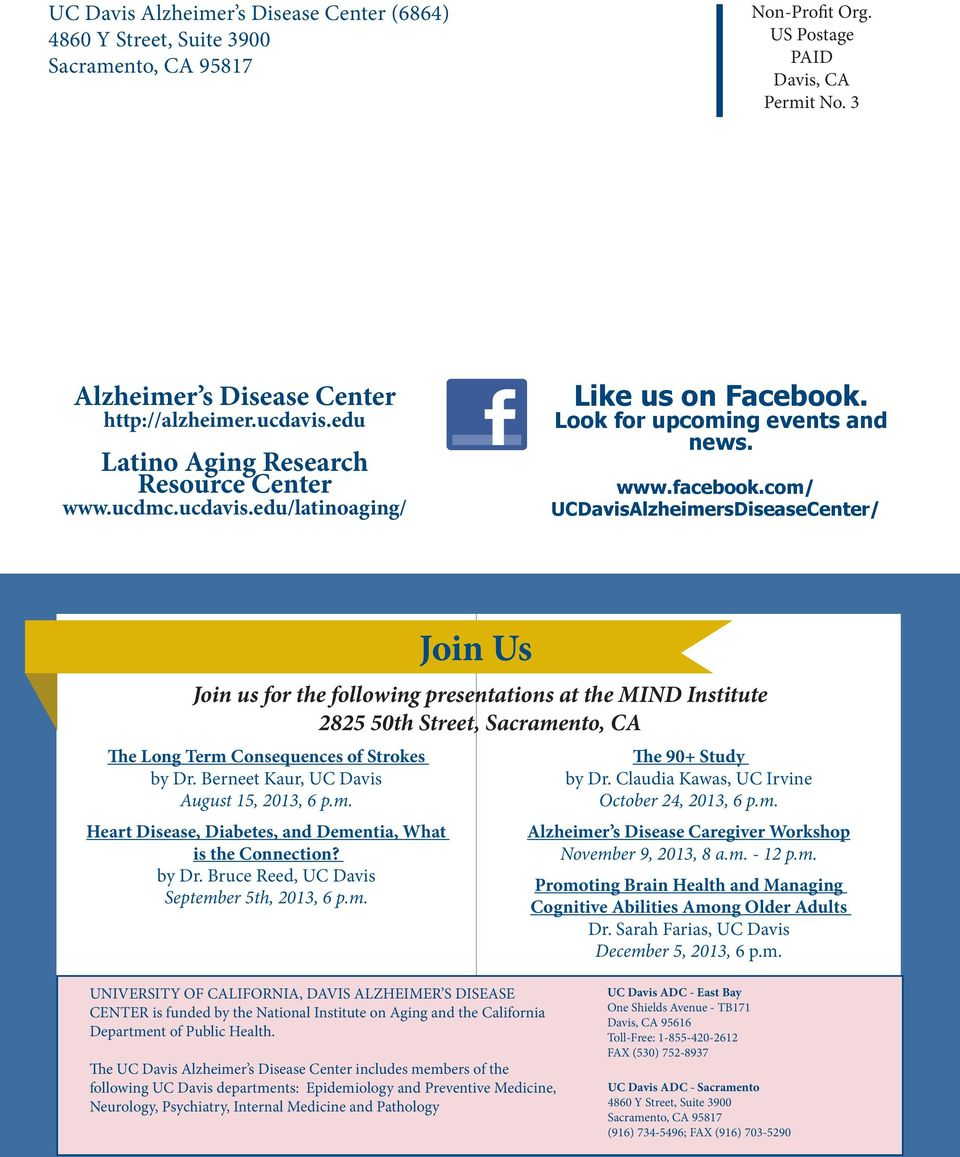 com/ UCDavisAlzheimersDiseaseCenter/ The Long Term Consequences of Strokes by Dr. Berneet Kaur, UC Davis August 15, 2013, 6 p.m. Heart Disease, Diabetes, and Dementia, What is the Connection? by Dr. Bruce Reed, UC Davis September 5th, 2013, 6 p.