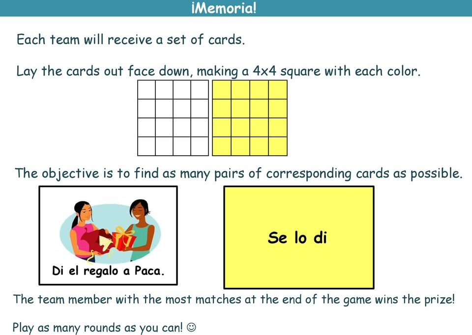 The objective is to find as many pairs of corresponding cards as possible.
