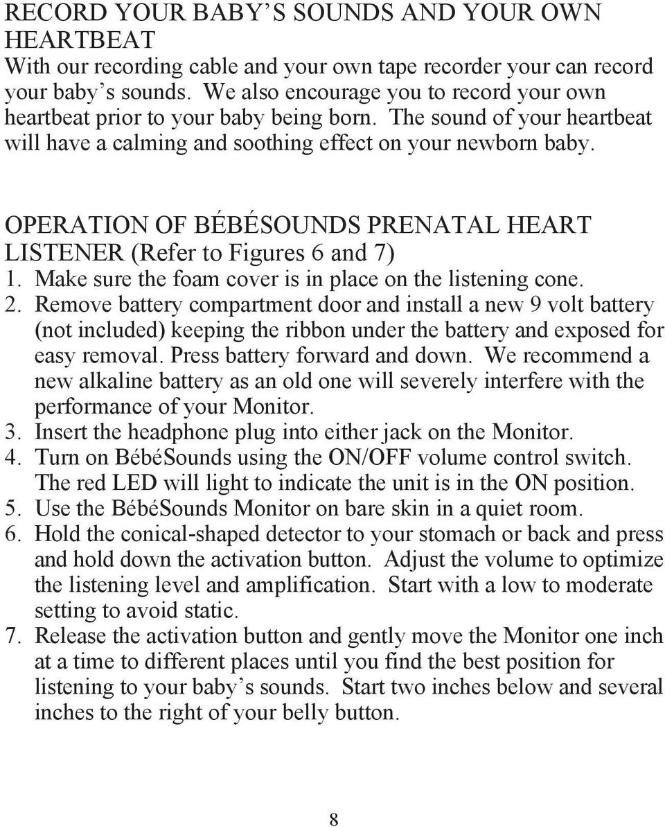 OPERATION OF BÉBÉSOUNDS PRENATAL HEART LISTENER (Refer to Figures 6 and 7) 1. Make sure the foam cover is in place on the listening cone. 2.