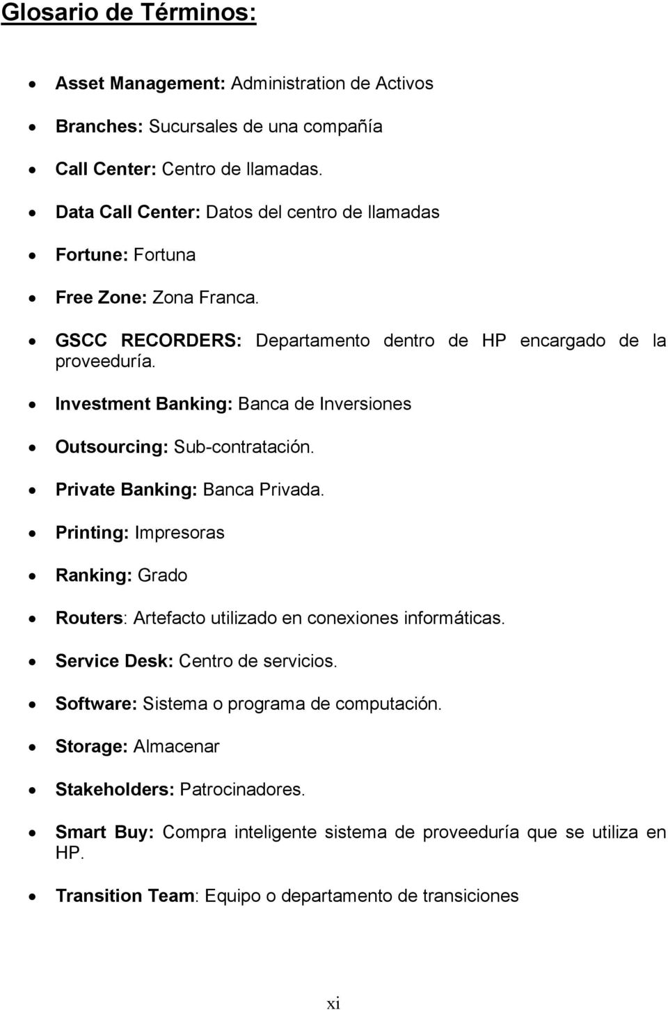 Investment Banking: Banca de Inversiones Outsourcing: Sub-contratación. Private Banking: Banca Privada.