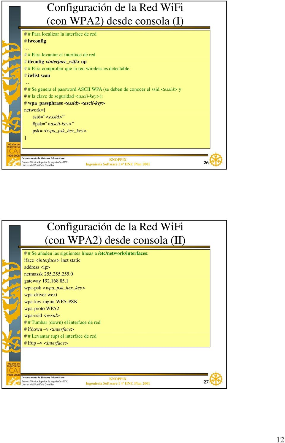 network={ ssid= <essid> #psk= <ascii-key> psk= <wpa_psk_hex_key> } Ingeniería Software I 4º IINF.