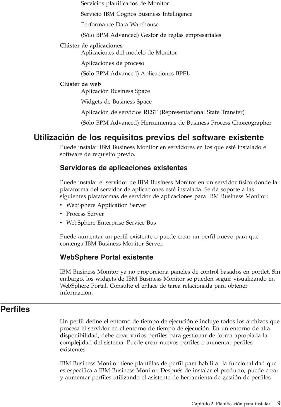 Transfer) (Sólo BPM Adanced) Herramientas de Business Process Choreographer Utilización de los requisitos preios del software existente Puede instalar IBM Business Monitor en seridores en los que