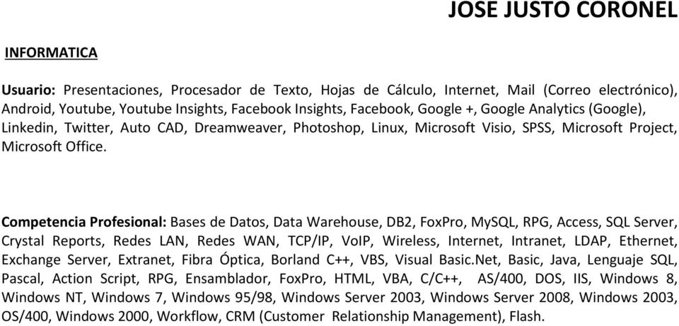 Competencia Profesional: Bases de Datos, Data Warehouse, DB2, FoxPro, MySQL, RPG, Access, SQL Server, Crystal Reports, Redes LAN, Redes WAN, TCP/IP, VoIP, Wireless, Internet, Intranet, LDAP,