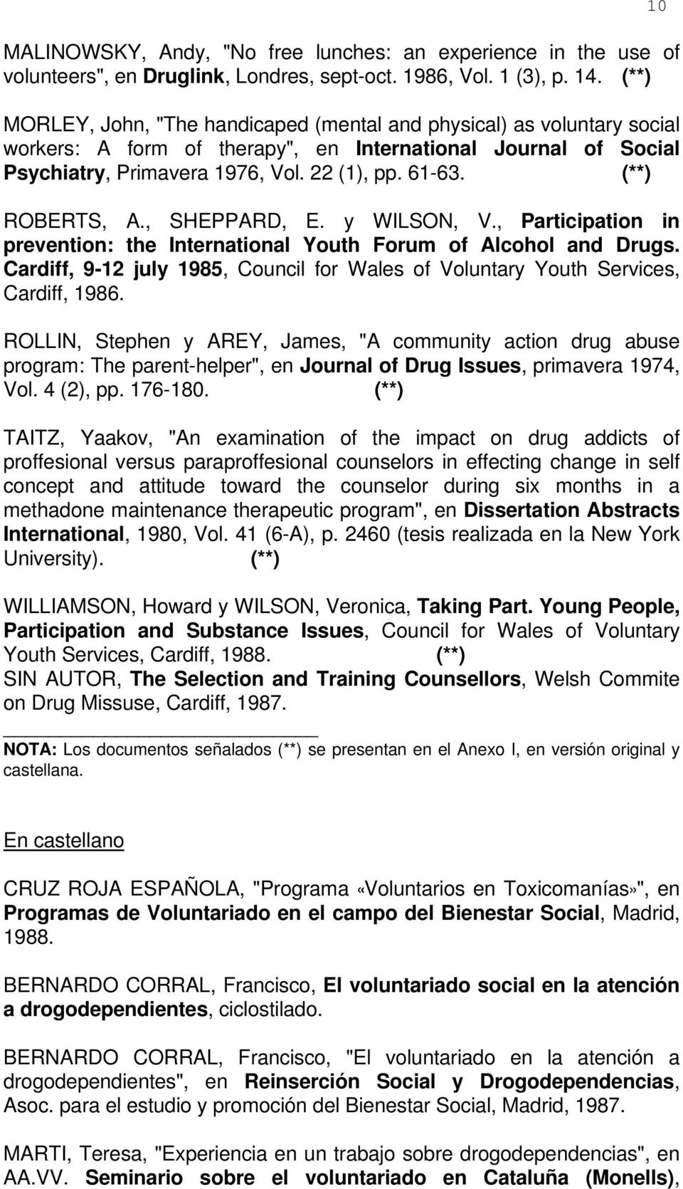 (**) ROBERTS, A., SHEPPARD, E. y WILSON, V., Participation in prevention: the International Youth Forum of Alcohol and Drugs.