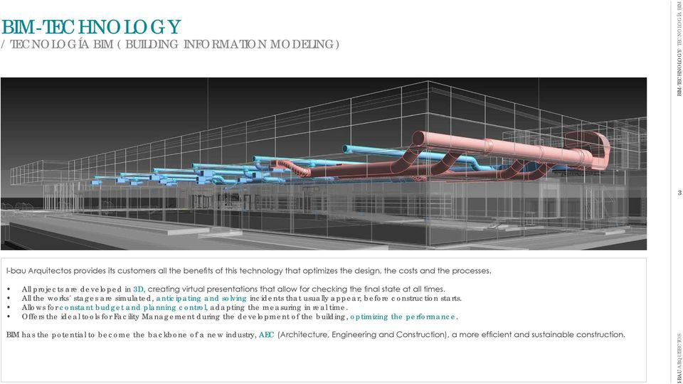 All the works stages are simulated, anticipating and solving incidents that usually appear, before construction starts.