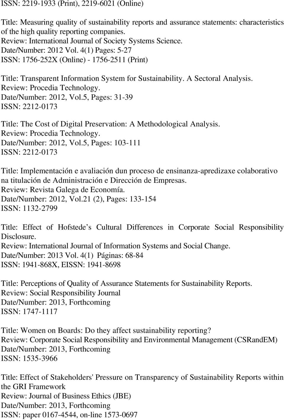 A Sectoral Analysis. Review: Procedia Technology. Date/Number: 2012, Vol.5, Pages: 31-39 ISSN: 2212-0173 Title: The Cost of Digital Preservation: A Methodological Analysis.