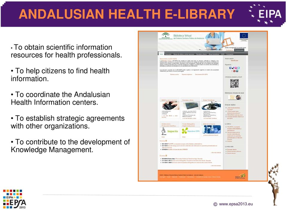 To coordinate the Andalusian Health Information centers.