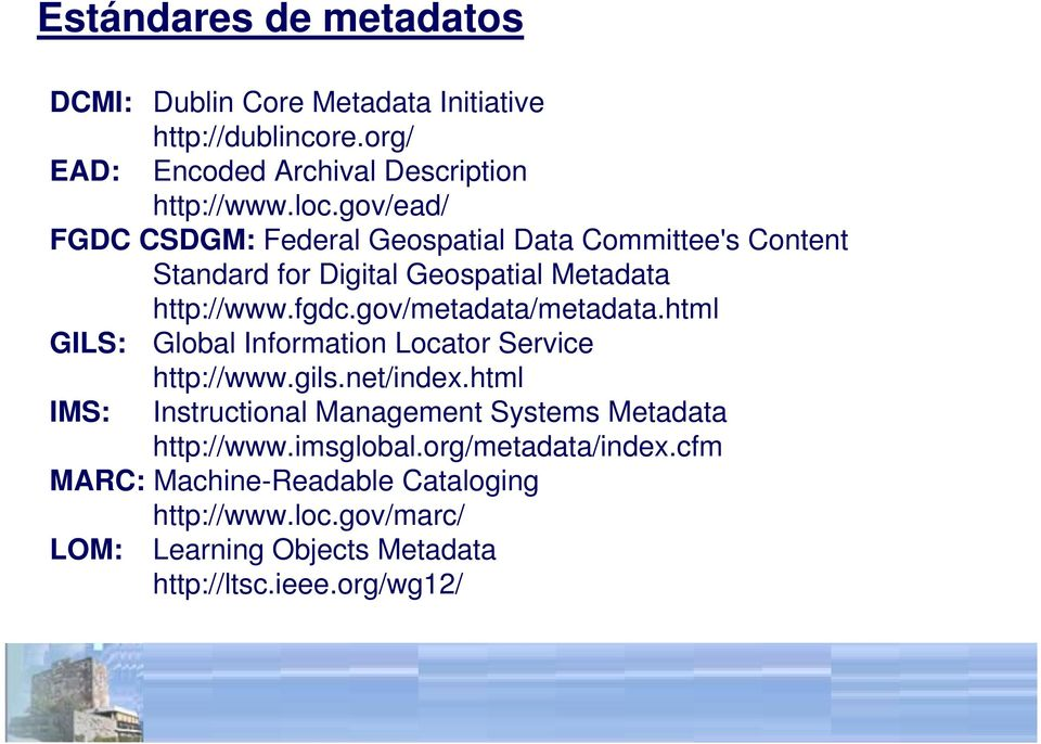 gov/metadata/metadata.html GILS: Global Information Locator Service http://www.gils.net/index.