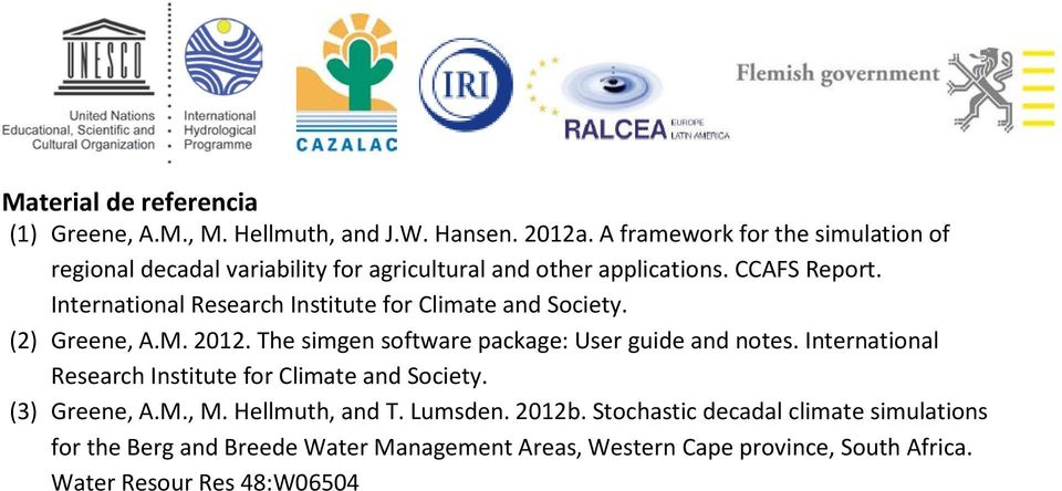 International Research Institute for Climate and Society. (2) Greene, A.M. 2012. The simgen software package: User guide and notes.