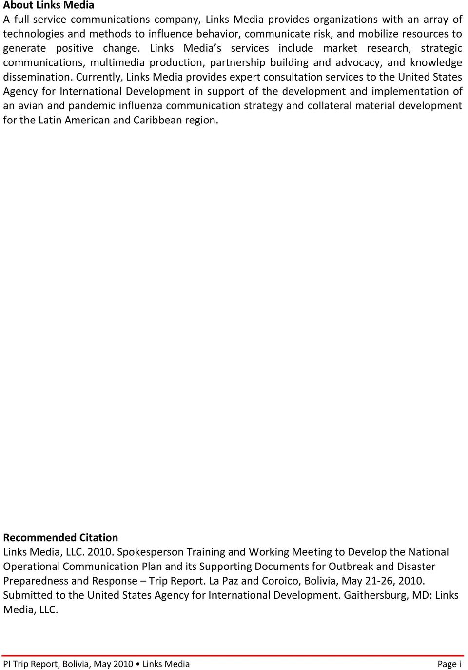 Currently, Links Media provides expert consultation services to the United States Agency for International Development in support of the development and implementation of an avian and pandemic