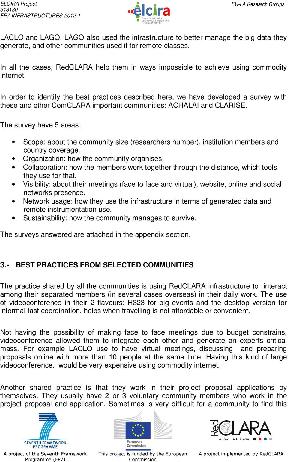 In order to identify the best practices described here, we have developed a survey with these and other ComCLARA important communities: ACHALAI and CLARISE.