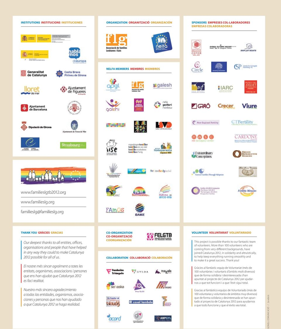org THANK YOU GRÀCIES GRACIAS Our deepest thanks to all entities, offices, organisations and people that have helped in any way they could to make Catalunya 2012 possible for all of us.