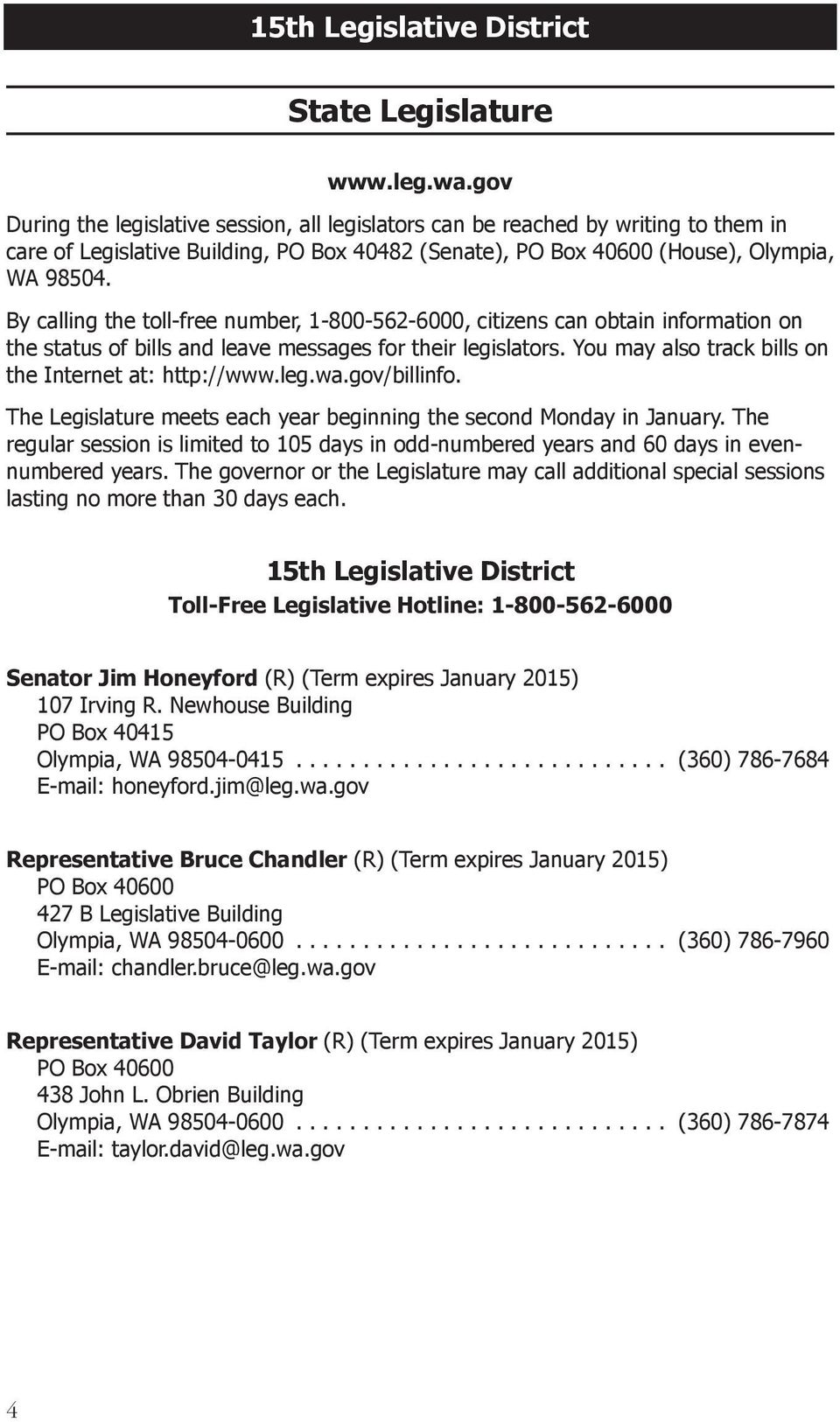 By calling the toll-free number, 1-800-562-6000, citizens can obtain information on the status of bills and leave messages for their legislators.