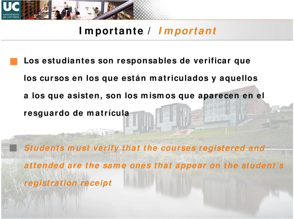 que aparecen en el resguardo de matrícula Students must verify that the courses