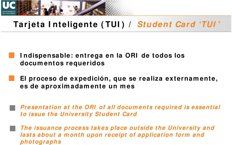 Presentation at the ORI of all documents required is essential to issue the University Student Card The