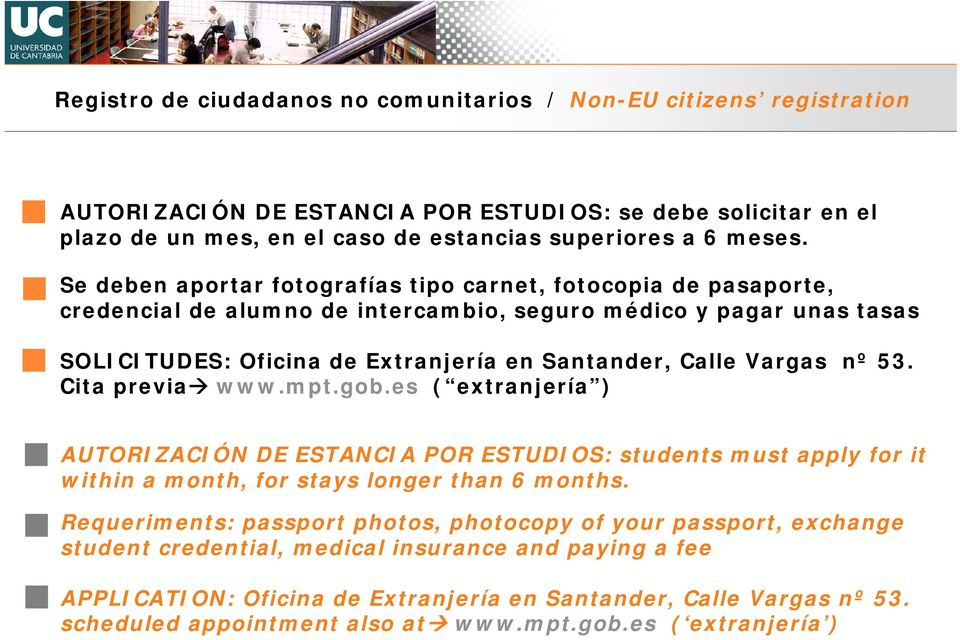 nº 53. Cita previa www.mpt.gob.es ( extranjería ) AUTORIZACIÓN DE ESTANCIA POR ESTUDIOS: students must apply for it within a month, for stays longer than 6 months.