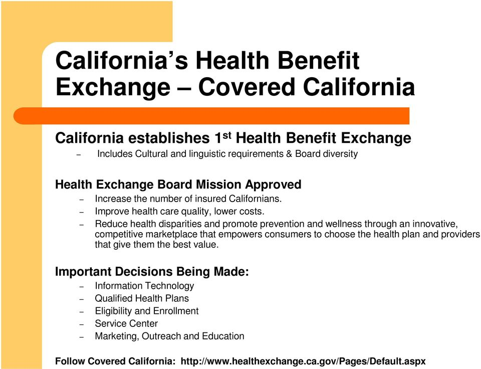Reduce health disparities and promote prevention and wellness through an innovative, competitive marketplace that empowers consumers to choose the health plan and providers that give