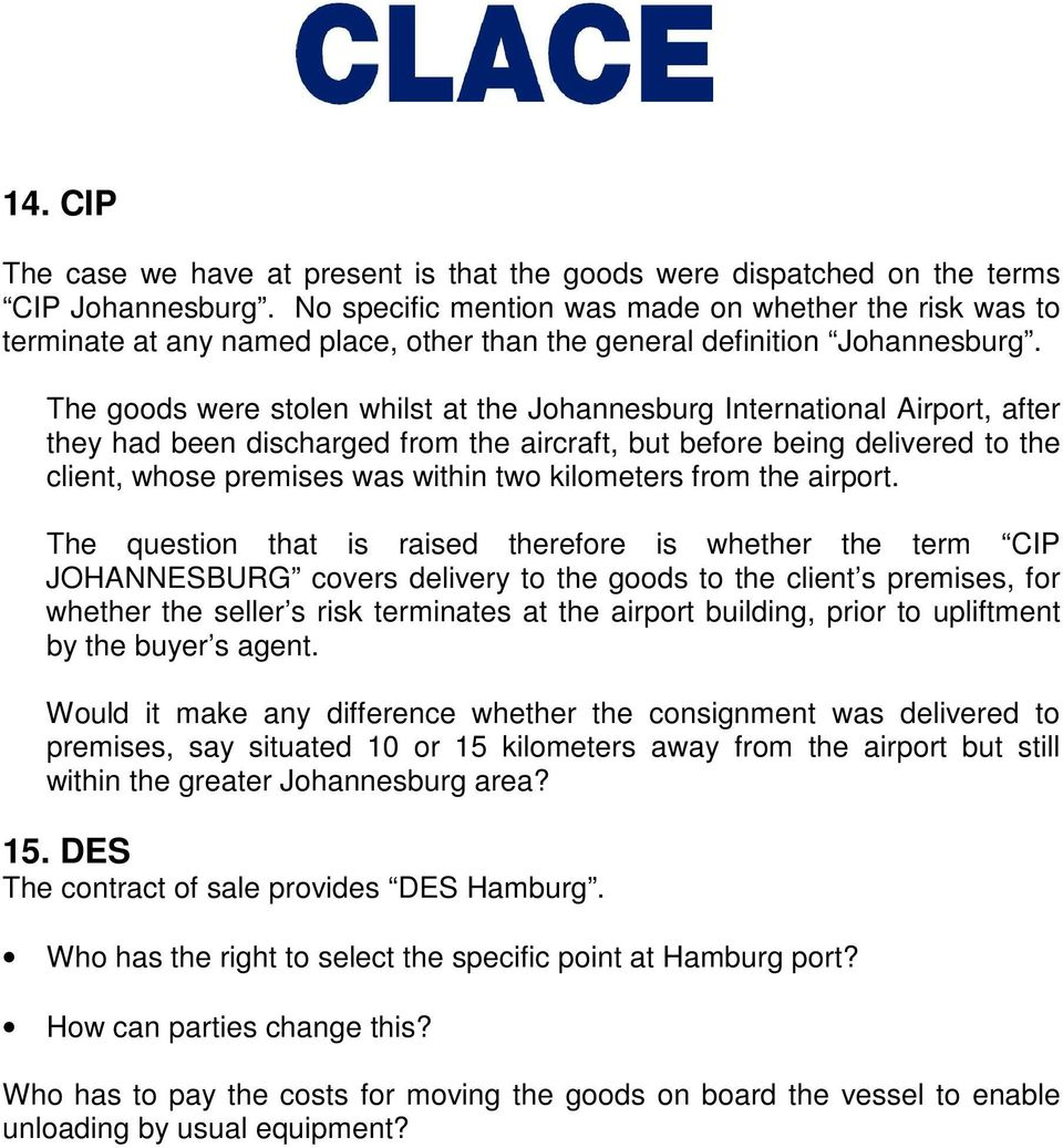 The goods were stolen whilst at the Johannesburg International Airport, after they had been discharged from the aircraft, but before being delivered to the client, whose premises was within two