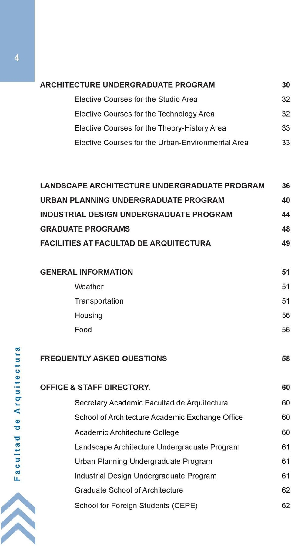 FACULTAD DE ARQUITECTURA 49 GENERAL INFORMATION 51 Weather 51 Transportation 51 Housing 56 Food 56 Facultad de Arquitectura FREQUENTLY ASKED QUESTIONS 58 OFFICE & STAFF DIRECTORY.