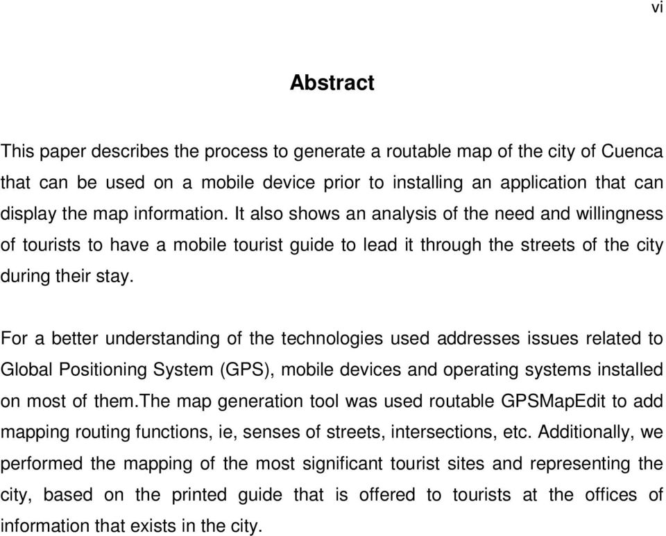 For a better understanding of the technologies used addresses issues related to Global Positioning System (GPS), mobile devices and operating systems installed on most of them.
