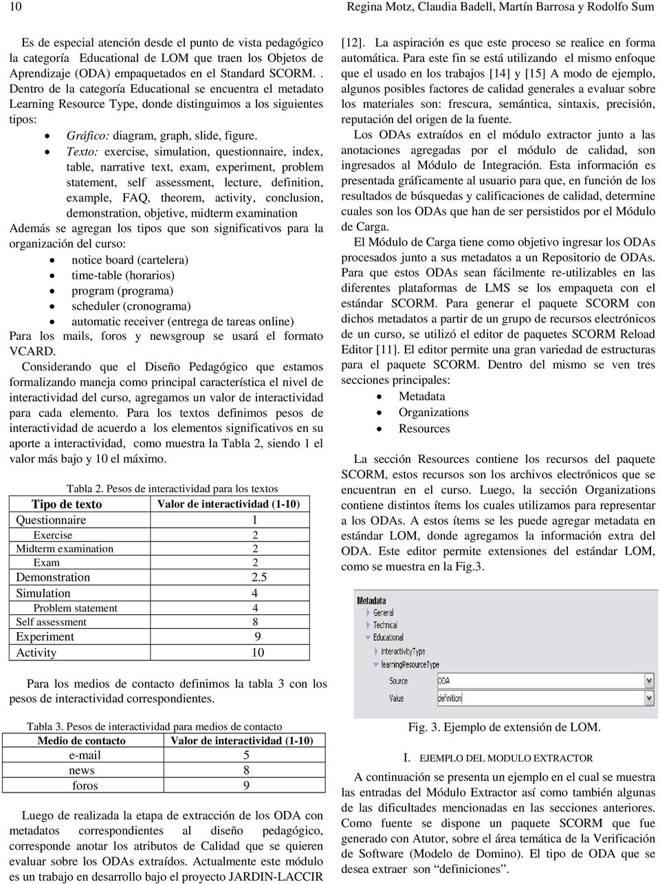 Texto: exercise, simulation, questionnaire, index, table, narrative text, exam, experiment, problem statement, self assessment, lecture, definition, example, FAQ, theorem, activity, conclusion,