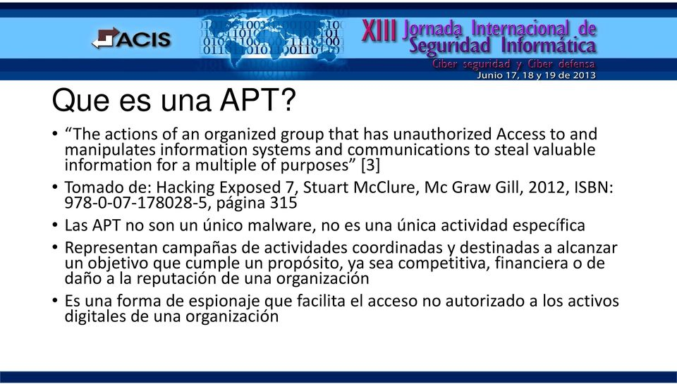 of purposes [3] Tomado de: Hacking Exposed 7, Stuart McClure, Mc Graw Gill, 2012, ISBN: 978 0 07 178028 5, página 315 Las APT no son un único malware, no es una