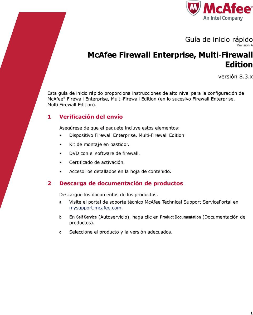1 Verifiión el envío Asegúrese e que el pquete inluye estos elementos: Dispositivo Firewll Enterprise, Multi Firewll Eition Kit e montje en stior. DVD on el softwre e firewll.