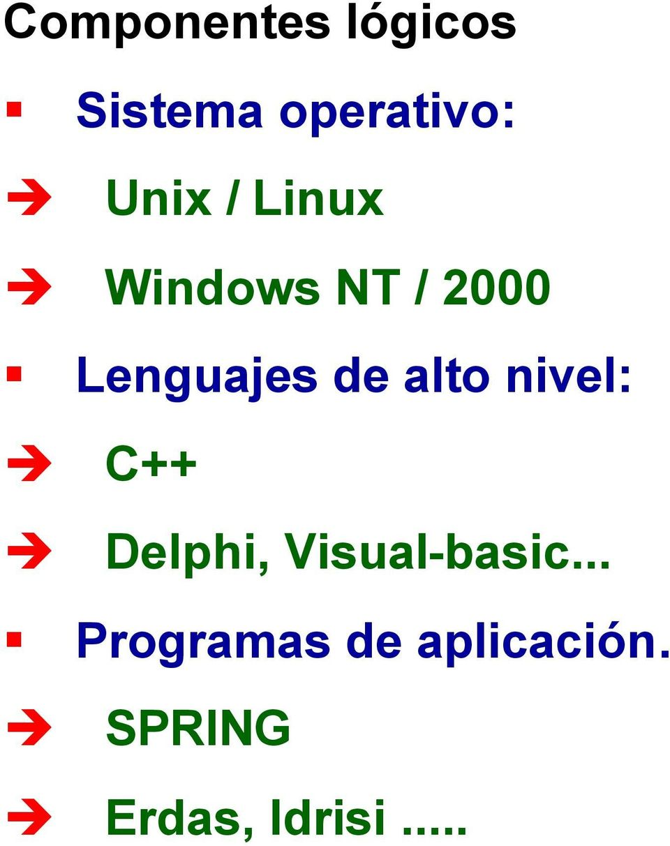 de alto nivel: C++ Delphi, Visual-basic.